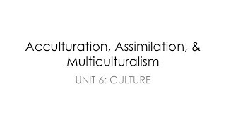 Acculturation, Assimilation, & Cultural Appropriation
