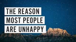The Reason Most People are Unhappy