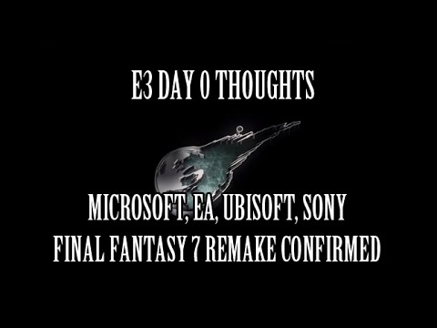 Final Fantasy 7 Remake Confirmed...E3 Day 0 Thoughts - Microsoft, Sony, Ubisoft, EA.