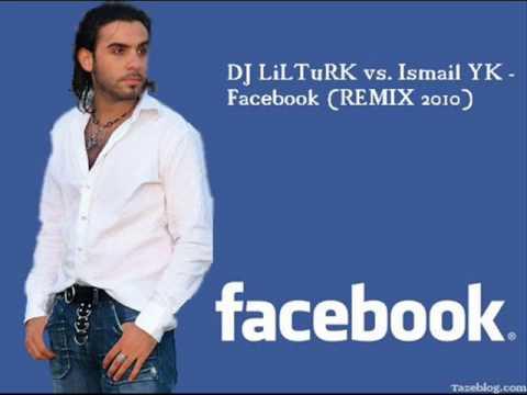 DJ LiLTuRK vs. Ismail YK - Facebook (REMIX 2010)