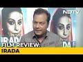 Movie Review: Irada