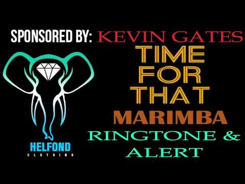 Kevin Gates Time For That  Marimba Ringtone and Alert