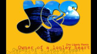 YES   OWNER OF A LONLEY HEART  DNC LIBERTY REMIX