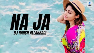 download lagu Na Ja Remix  Pav Dharia  Dj Harsh gratis