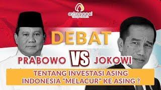 """DEBAT JOKOWI VS PRABOWO!! INDONESIA """"MEL4CUR"""" KE ASING"""