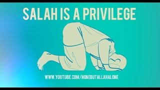 SALAH [ PRAYER ] IS A PRIVILEGE ᴴᴰ     [ ISLAMIC REMINDER ]