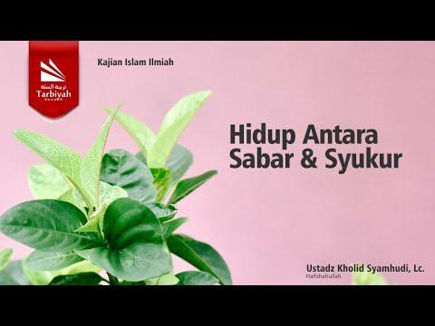 Hidup Antara Sabar & Syukur | Ustadz Kholid Syamhudi, Lc