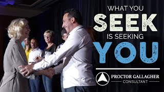 What You Seek Is Seeking You l Proctor Gallagher Consultant