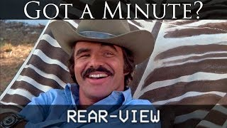 Got a Minute? Rear-View 11 - Smokey and the Bandit (SPOILER-FREE)