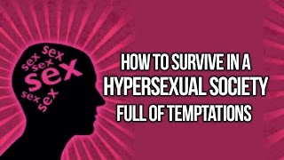 How to Survive in a Hypersexual Society full of Temptations