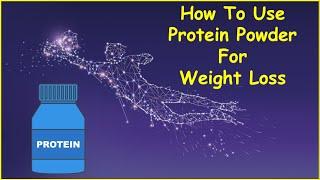 How To Use Protein Powder For Weight Loss? | When To Drink Protein Shakes For Weight Loss?