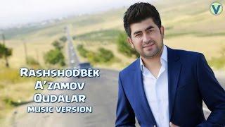 Rashshodbek A'zamov - Qudalar | Рашшодбек Аъзамов - Кудалар (music version) 2017
