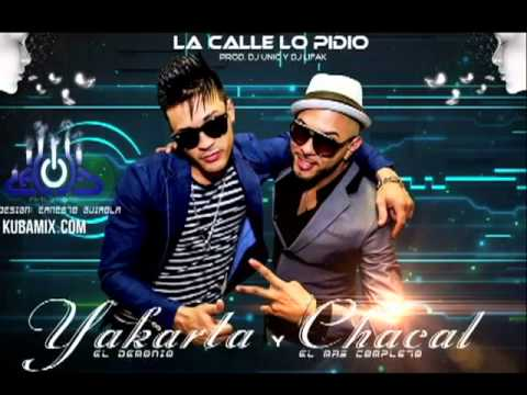 Chacal y Yakarta   La calle lo pidio 'Prod Dj Unic y Dj Lifak' ESTRENO 2013