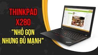 Thinkpad X280 - ultrabook 1kg nhỏ gọn, pin 12 tiếng di động mới