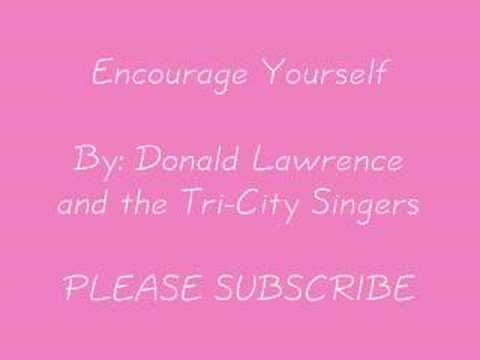 Encourage Yourself By: Donald Lawrence