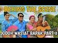 JODOH WASIAT BAPAK BTS Pak Rete Adegan Dilokasi Part 3 mp3