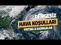 DENGESİZ(!) HAVA KOŞULLARI - FIRTINA VE KASIRGALAR