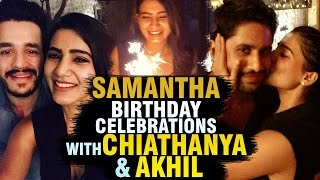 Samantha Ruth Prabhu Birthday Celebration with nagachaithanya,akhil akkineni