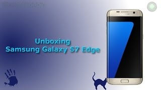 Unboxing Samsung Galaxy S7 Edge by Tecnoandroid