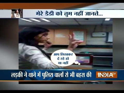 Watch midnight drama over delhi drunk girl warns 'You don't know who my father is'