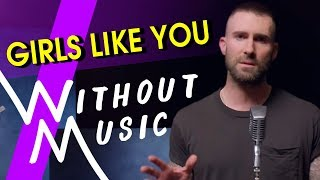 Maroon 5 Girls Like You Ft Cardi B Withoutmusic Parody