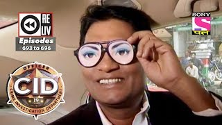 Weekly Reliv | CID | 02nd June  2018 to 08th June 2018 | Episode 693 to 696