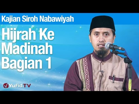 Kajian Sejarah Nabi Muhammad: Hijrah Ke Madinah Bagian 1 - Ustadz Abdullah Zaen, MA