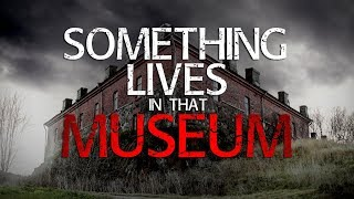 """""""Something Lives in that Museum""""   TRUE HORROR STORY"""