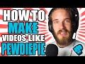 HOW TO MAKE VIDEOS LIKE PEWDIEPIE!!!