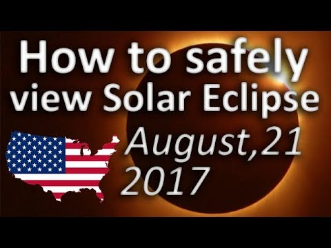 How to safely view Total Solar Eclipse USA August 21, 2017