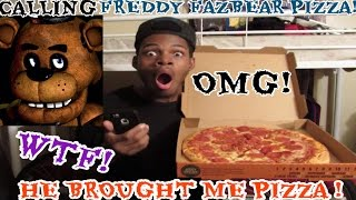 CALLING FREDDY FAZBEAR PIZZA THEY GOT ME PIZZA!