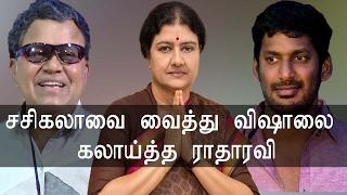 Vishal has been put in place Radha Ravi Speech Sasikala Radharavi Teasing