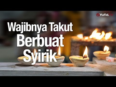 Ceramah Agama: Wajibnya Takut Berbuat Syirik - Ustadz Lalu Ahmad Yani, Lc.