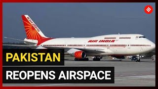 Pakistan Reopens Airspace, How This Will Impact Indian Airlines