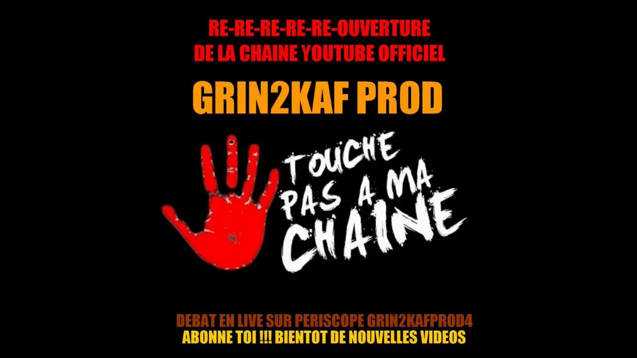 RE RE RE RE-OUVERTURE DE LA CHAINE GRIN2KAF PROD OFFICIEL !!!