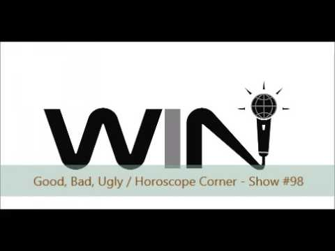 WIN Show #98 - GOOD, BAD, UGLY / HOROSCOPE CORNER - To Marry Or Not?!