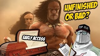 """""""Conan Exiles: A Nail in the Coffin for Early Access"""" 