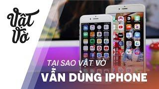 Vật Vờ  Tại sao Vật Vờ vẫn cứ dùng iPhone
