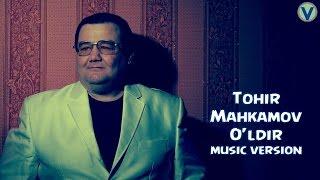Tohir Mahkamov - O'ldir | Тохир Махкамов - Улдир (music version) 2016