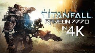 RADEON 7770: TITANFALL (4K YT Quality!)