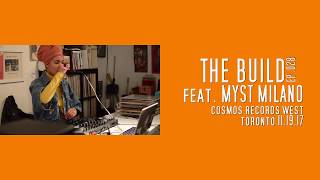 The Build ep .028 feat.Myst Milano inside Cosmos Records West