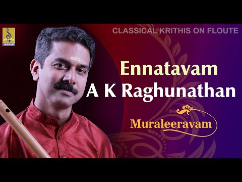 Enna Thavam A Flute Concert By A.K.Raghunathan
