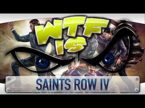 ► WTF Is... - Saints Row 4