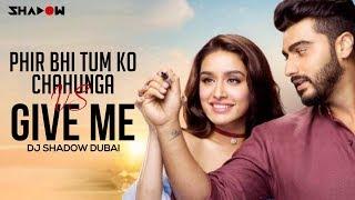 Phir Bhi Tumko Chahunga vs Give Me | Half Girlfriend | DJ Shadow Dubai Mashup | Arijit Singh