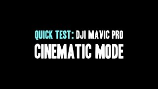 DJI Mavic Pro Cinematic Mode - a Quick Test
