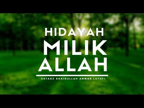 Hidayah Milik Allah  - Ustadz Khairullah Anwar Luthfi, Lc