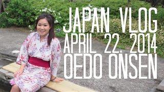 JAPAN VLOG | April 22, 2014 | OEDO ONSEN MONOGATARI HOT SPRINGS