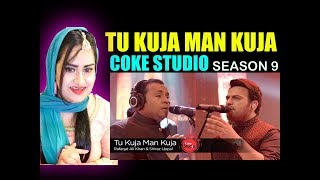 Indian Girl Reacts On TU KUJA MAN KUJA  COKE STUDIO SEASON 9 SHIRAZ UPPAL RAFAQAT ALI KHAN REACTION
