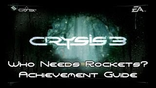 Crysis 3 - Who Needs Rockets? Guide