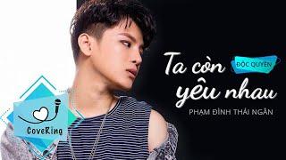 Ta còn yêu nhau - Phạm Đình Thái Ngân (cover) I COVERING I ĐỘC QUYỀN